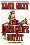 The Hash Knife Outfit: A Western Story - Zane Grey