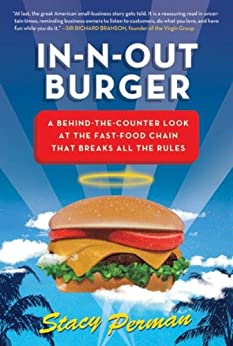 In-N-Out Burger: A Behind-the-Counter Look at the Fast-Food Chain That Breaks All the Rules by [Stacy Perman]