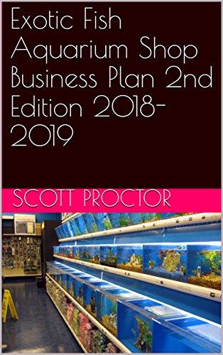 Exotic Fish Aquarium Shop Business Plan 2nd Edition 2018-2019 (English Edition)