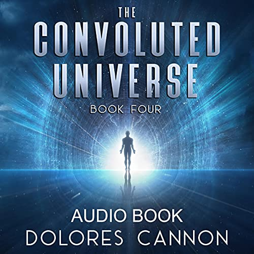 The Convoluted Universe, Book Four Audiobook By Dolores Cannon cover art