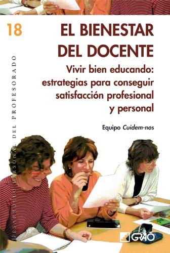 El bienestar del docente. Vivir bien educando: estrategias para conseguir satisfacción profesional y personal (DESARROLLO PERSONAL nº 18)