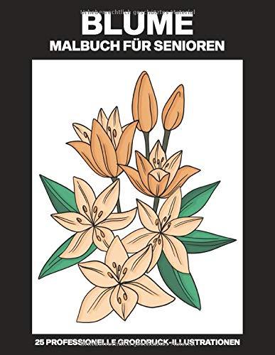 Blume Malbuch für Senioren: Einfaches Malbuch für Senioren mit erstaunlichen Blumen Zeichnungen, 25 professionelle Großdruck-Illustrationen für ... (Blumen Malseiten für Senioren, Band 2)