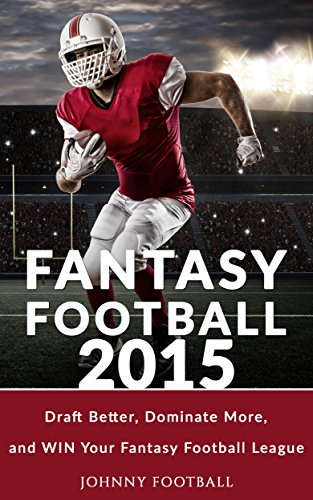Fantasy Football 2015: Draft better, Dominate more and WIN your Fantasy Football League (Your guide to winning the trophy and ultimate bragging rights ... football 2015 league) (English Edition)
