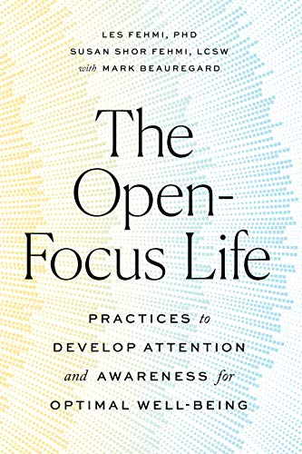 The Open-Focus Life: Practices to Develop Attention and Awareness for Optimal Well-Being