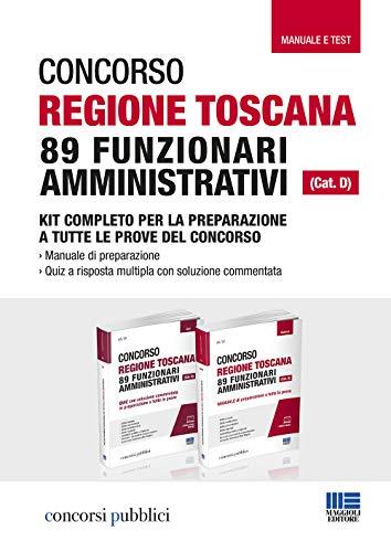 Concorso Regione Toscana 89 funzionari amministrativi (Cat. D). Kit completo per la preparazione a tutte le prove del concorso. Manuale e test. Con Contenuto digitale per accesso on line