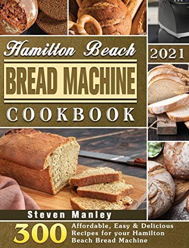 Hamilton Beach Bread Machine Cookbook 2021 300 Affordable Easy Delicious Recipes for your Hamilton product image