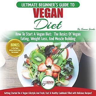 Vegan: The Ultimate Beginner's Vegan Diet Guide & Cookbook Recipes audiobook cover art
