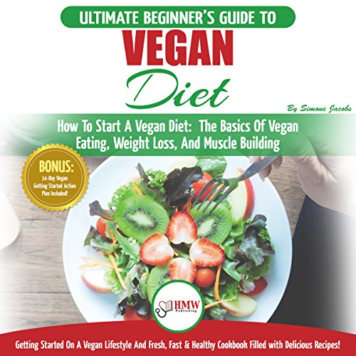 Vegan: The Ultimate Beginner's Vegan Diet Guide & Cookbook Recipes audiobook cover art