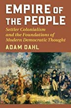 Empire of the People: Settler Colonialism and the Foundations of Modern Democratic Thought (American Political Thought)