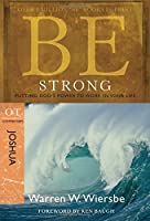 Be Strong Joshua: Putting God's Power to Work in Your Life: OT Commentary (Be Commentary Series)
