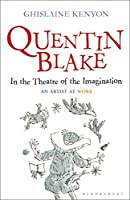 Quentin Blake in the Theatre of the Imagination: An Artist at Work