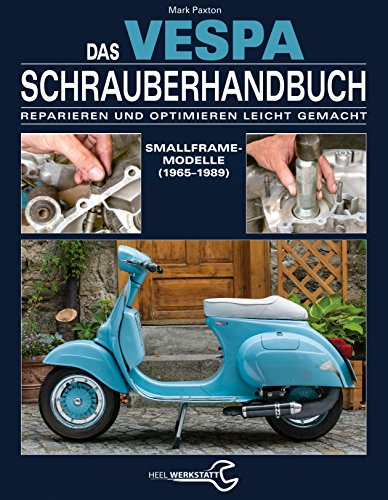 Das Vespa Schrauberhandbuch: Reparieren und Optimieren leicht gemacht. Smallframe-Modelle (1965 - 1989)