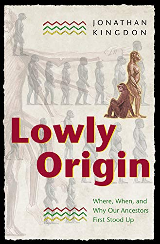 Lowly Origin: Where, When, and Why Our Ancestors First Stood Up