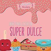 Super Dulce Libro para colorear: Un libro para colorear para niños de todas las edades