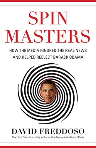 Spin Masters: How the Media Ignored the Real News and Helped Reelect Barack Obama