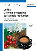 Coffee 2E - Growing, Processing, Sustainable      Production - a Guidebook for Growers, Processors, Traders and Researchers