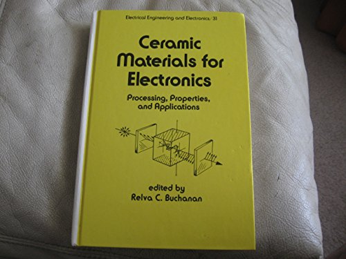Ceramic materials for electronics: Processing, properties, and applications (Electrical engineering and electronics)