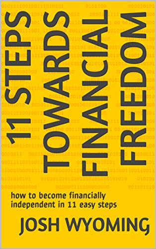 11 steps towards financial freedom: how to become financially independent in 11 easy steps (English Edition)