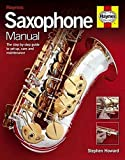Saxophone Manual: The Step-by-Step Guide to Set-Up, Care and Maintenance