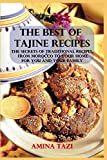 THE BEST OF TAJINE RECIPES: THE SECRETS OF TRADITIONAL RECIPES, FROM MOROCCO TO YOUR HOME FOR YOU AND YOUR FAMILY