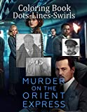 Murder On The Orient Express Dots Lines Swirls Coloring Book: Stress Relieving Color Dots Lines Swirls Activity Books For Adult Murder On The Orient Express Awesome Collections