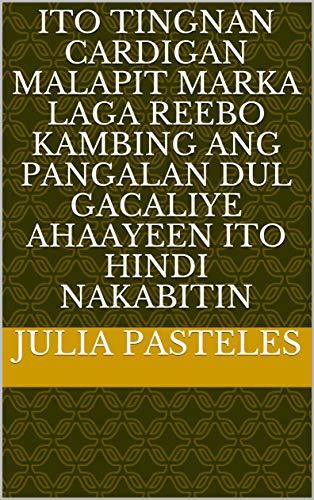 ito tingnan cardigan malapit marka laga reebo kambing ang pangalan dul gacaliye ahaayeen ito hindi nakabitin (Italian Edition)