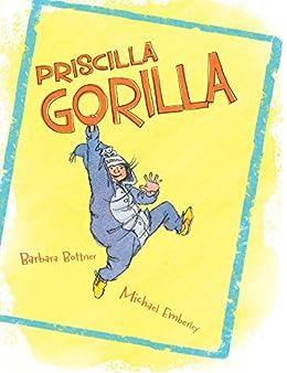 Priscilla Gorilla by [Barbara Bottner, Michael Emberley]