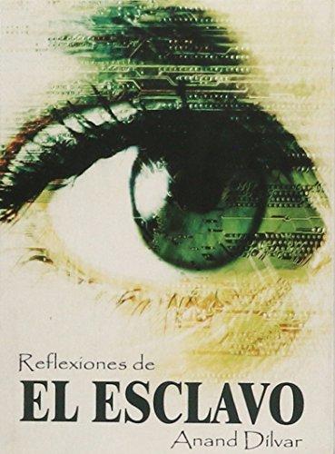 REFLEXIONES DE EL ESCLAVO by DILVAR ANAND