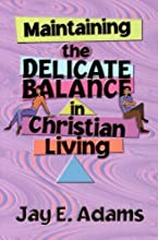 Maintaining the Delicate Balance in Christian Living: Biblical Balance in a World That