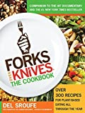 Forks Over Knives: The Cookbook: Over 300 Recipes for Plant-Based Eating All Through the Year by Del Sroufe (2012-08-14)