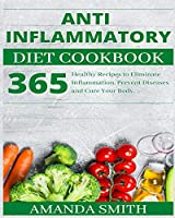 Anti Inflammatory Diet Cookbook: 365 Healthy Recipes to Eliminate Inflammation, Prevent Diseases and Cure Your Body.