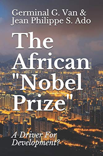"Compare Textbook Prices for The African ""Nobel Prize"": A Driver For Development  ISBN 9798680440179 by Van, Germinal G.,Ado, Jean-Phillipe S."
