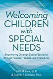 Welcoming Children with Special Needs: Empowering Christian Special Education through Purpose, Policies, and Procedures