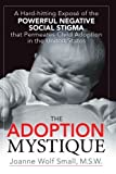 The Adoption Mystique: A Hard-hitting Expos?of the Powerful Negative Social Stigma that Permeates Child Adoption in the United States by Joanne Wolf Small (2007-08-01)