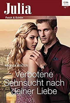 Verbotene Sehnsucht nach deiner Liebe (Julia 122019) (German Edition) by [Andrea Bolter, Elisabeth Hartmann]