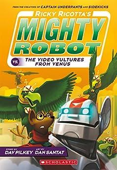 Ricky Ricotta's Mighty Robot vs. The Voodoo Vultures from Venus (Ricky Ricotta #3) by [Dav Pilkey, Dan Santat]