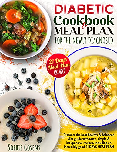 Diabetic Cookbook And Meal Plan For The Newly Diagnosed: Discover the Best Healthy & Balanced Diet Guide With Tasty, Simple & Inexpensive Recipes, Including an Incredibly Good 21 Days Meal Plan