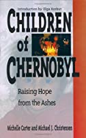 Children of Chernobyl: Raising Hope from the Ashes 0806626771 Book Cover