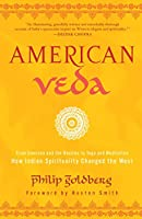 American Veda: From Emerson and the Beatles to Yoga and Meditation How Indian Spirituality Changed the West