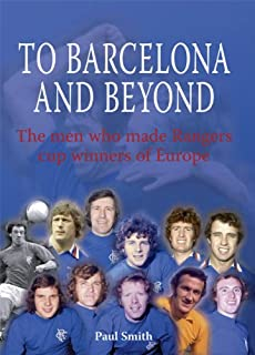 To Barcelona and Beyond: The Men Who Made Rangers Champions of Europe (English Edition)