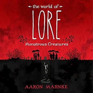 The World of Lore: Monstrous Creatures                   Written by:                                                                                                                                 Aaron Mahnke                               Narrated by:                                                                                                                                 Aaron Mahnke                      Length: 9 hrs and 5 mins     22 ratings     Overall 4.7