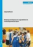 Bindung und Dropout von Jugendlichen im vereinsorganisierten Sport (Sportwissenschaften) - Antje Hoffmann