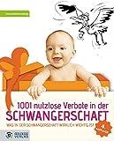 1001 nutzlose Verbote in der Schwangerschaft: Was in der Schwangerschaft wirklich wichtig ist (Goldegg Leben und Gesundheit)