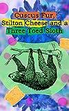 Cuscus Fur, Stilton Cheese and a Three Toed Sloth (English Edition)