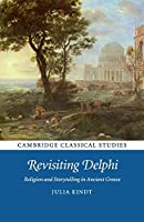 Revisiting Delphi: Religion and Storytelling in Ancient Greece (Cambridge Classical Studies)