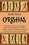 Orishas: The Ultimate Guide to African Orisha Deities and Their Presence in Yoruba, Santeria, Voodoo, and Hoodoo, Along with an Explanation of Diloggun Divination