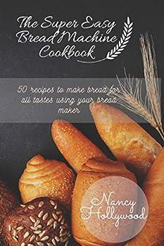 The Super Easy Bread Machine Cookbook