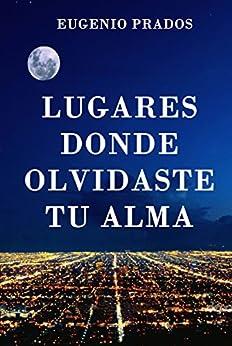 Lugares donde olvidaste tu alma: Una novela romántica para recordar. (Spanish Edition) by [Eugenio Prados]