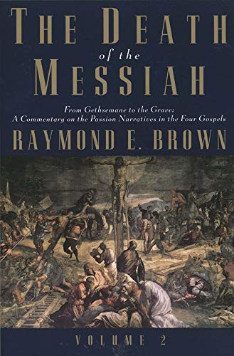 The Death of the Messiah, From Gethsemane to the Grave, Volume 2: A Commentary on the Passion Narratives in the Four Gospels (The Anchor Yale Bible Reference Library)