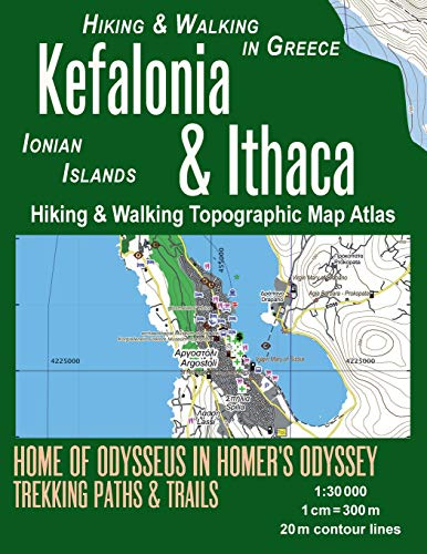 Kefalonia & Ithaca Hiking & Walking Topographic Map Atlas 1: 30000 Ionian Islands Hiking & Walking in Greece Home of Odysseus in Homer's Odyssey: Trails, Hikes & Walks Topographic Map